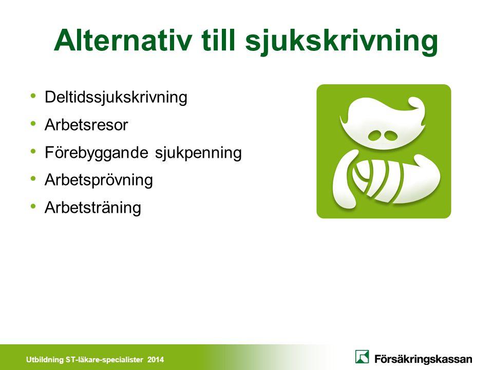 Utbildning ST-läkare-specialister 2014 Alternativ till sjukskrivning Deltidssjukskrivning Arbetsresor Förebyggande sjukpenning Arbetsprövning Arbetsträning