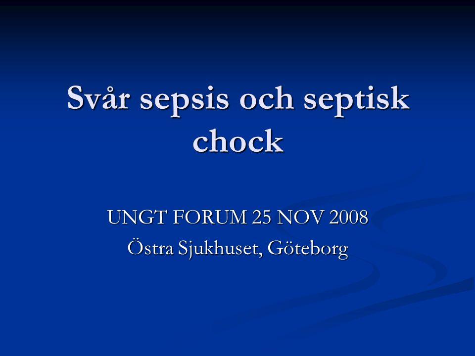 Svår sepsis och septisk chock UNGT FORUM 25 NOV 2008 Östra Sjukhuset, Göteborg