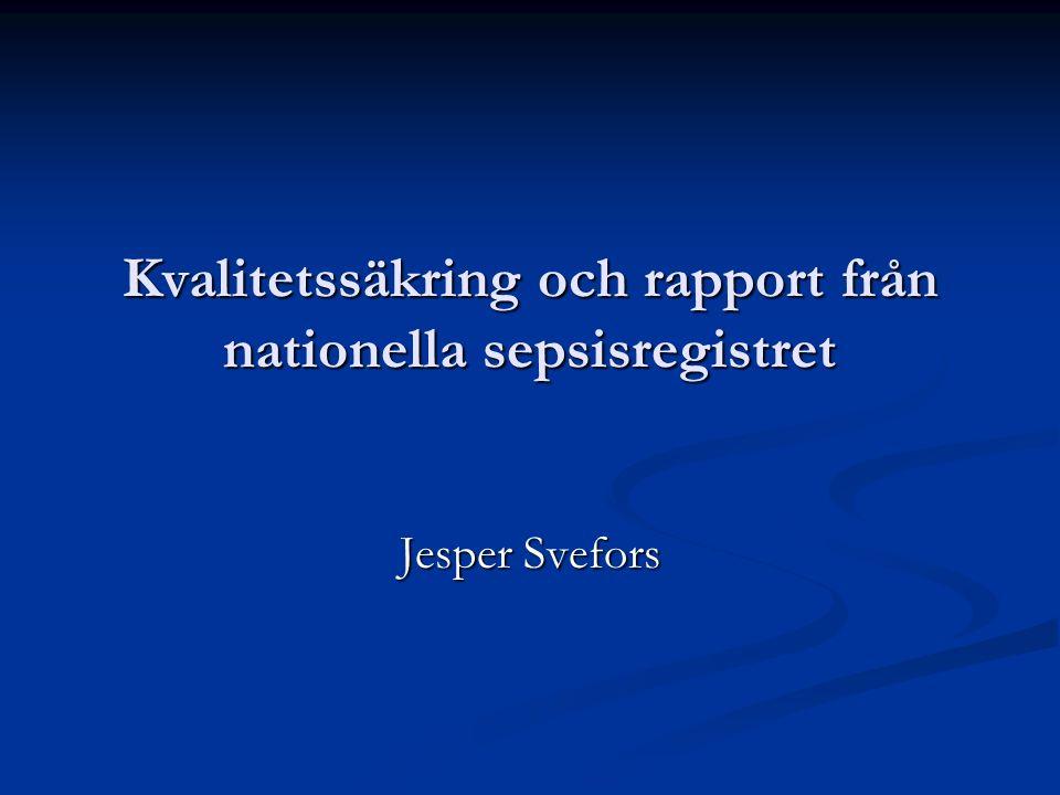 Kvalitetssäkring och rapport från nationella sepsisregistret Jesper Svefors