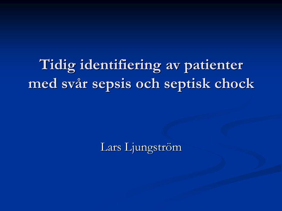 Tidig identifiering av patienter med svår sepsis och septisk chock Lars Ljungström