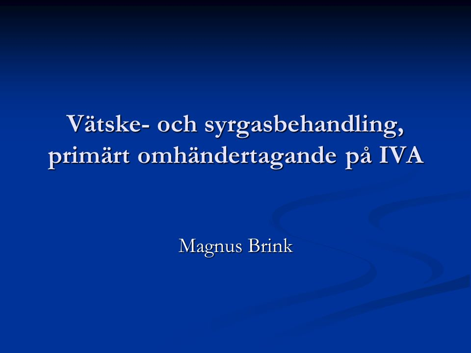 Vätske- och syrgasbehandling, primärt omhändertagande på IVA Magnus Brink