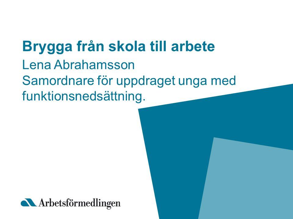 Brygga från skola till arbete Lena Abrahamsson Samordnare för uppdraget unga med funktionsnedsättning.
