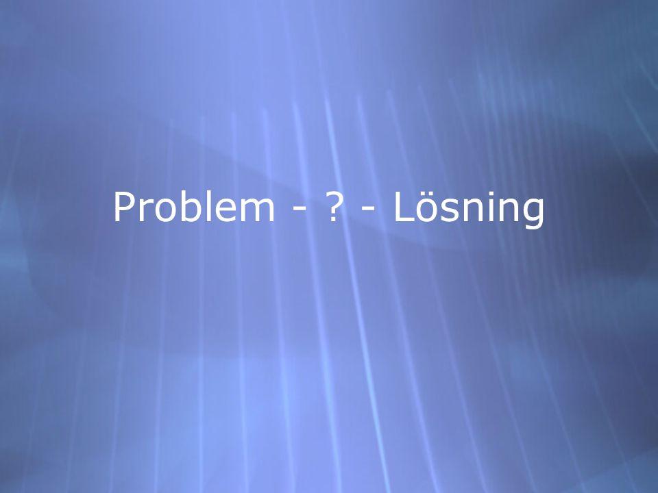 Problem - ? - Lösning