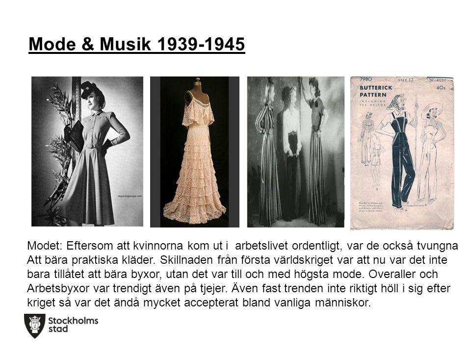 Mode & Musik 1939-1945 Modet: Eftersom att kvinnorna kom ut i arbetslivet ordentligt, var de också tvungna Att bära praktiska kläder.