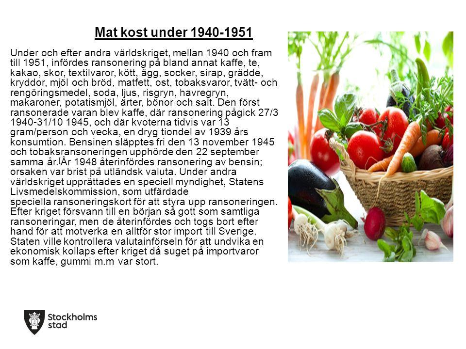 Mat kost under 1940-1951 Under och efter andra världskriget, mellan 1940 och fram till 1951, infördes ransonering på bland annat kaffe, te, kakao, skor, textilvaror, kött, ägg, socker, sirap, grädde, kryddor, mjöl och bröd, matfett, ost, tobaksvaror, tvätt- och rengöringsmedel, soda, ljus, risgryn, havregryn, makaroner, potatismjöl, ärter, bönor och salt.