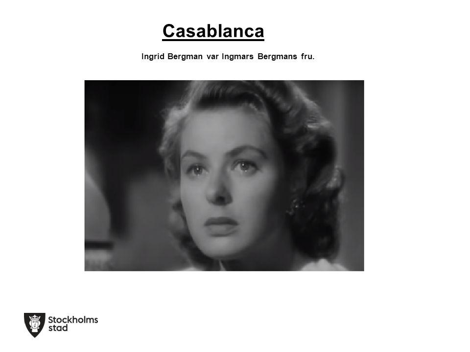Casablanca Ingrid Bergman var Ingmars Bergmans fru.