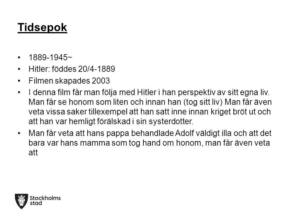 Tidsepok 1889-1945~ Hitler: föddes 20/4-1889 Filmen skapades 2003 I denna film får man följa med Hitler i han perspektiv av sitt egna liv.