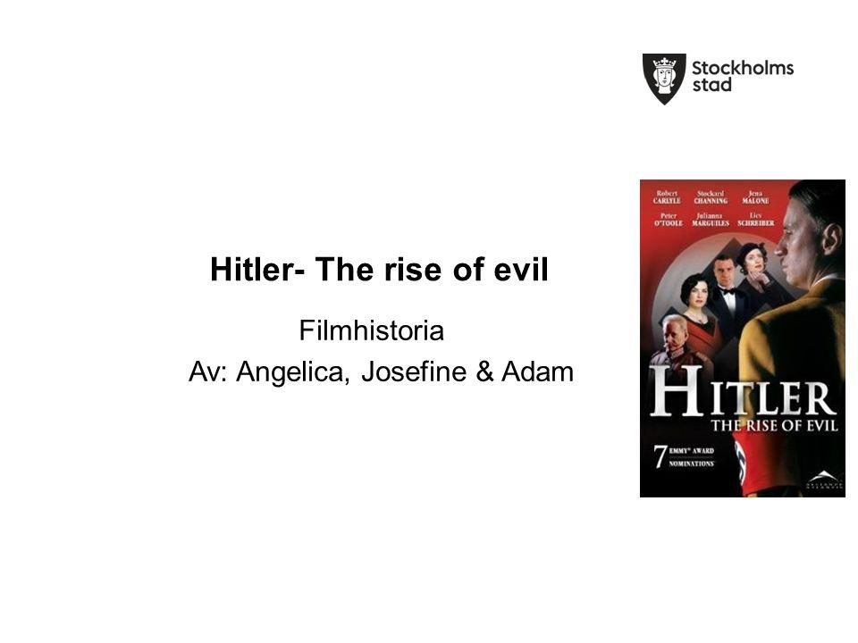 Hitler- The rise of evil Filmhistoria Av: Angelica, Josefine & Adam