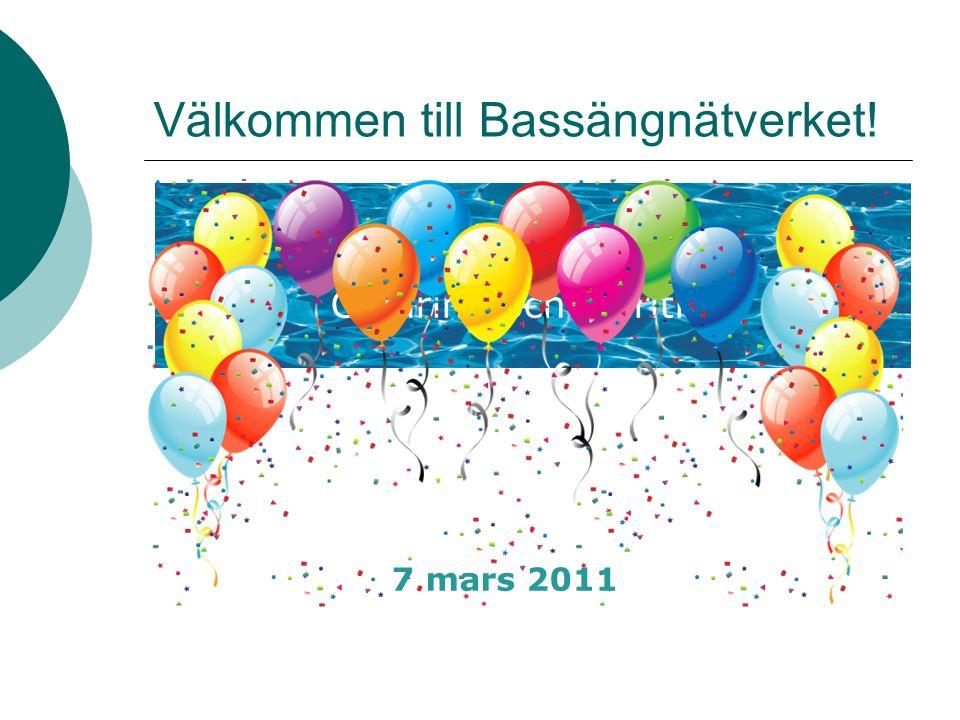 Välkommen till Bassängnätverket! önskar Catarina och Marithe 7 mars 2011