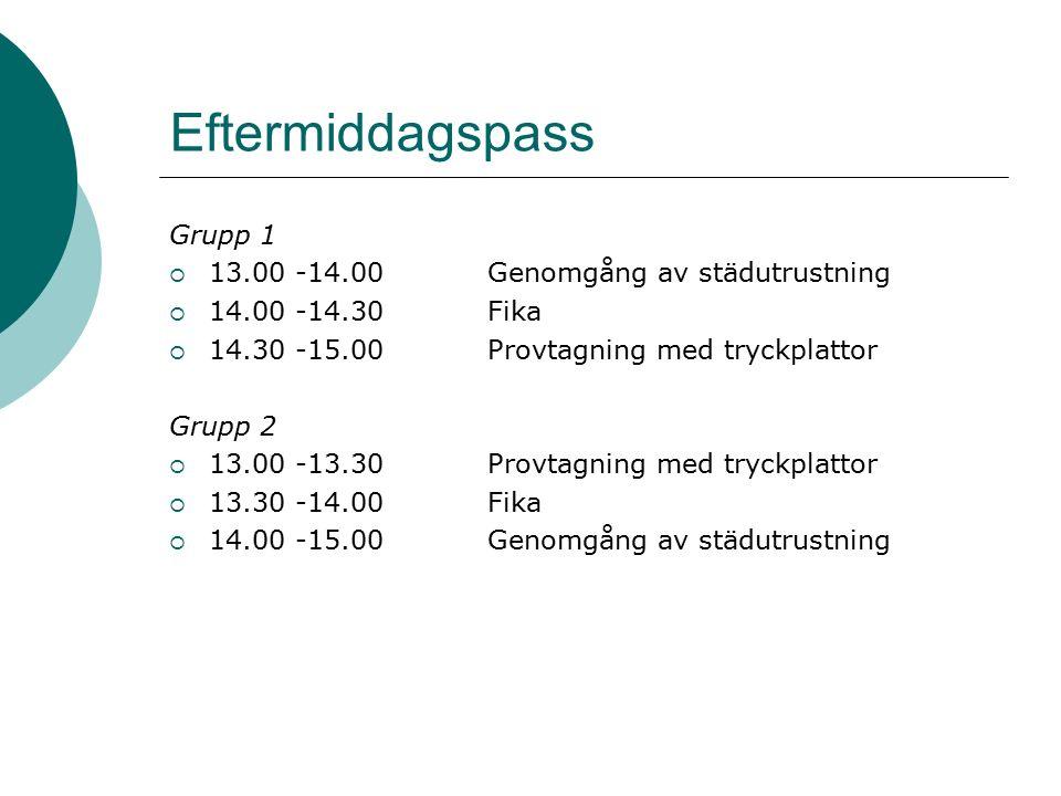 Eftermiddagspass Grupp 1  13.00 -14.00Genomgång av städutrustning  14.00 -14.30Fika  14.30 -15.00Provtagning med tryckplattor Grupp 2  13.00 -13.30Provtagning med tryckplattor  13.30 -14.00Fika  14.00 -15.00Genomgång av städutrustning