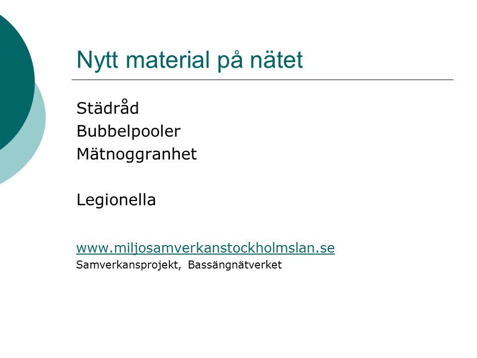 Nytt material på nätet Städråd Bubbelpooler Mätnoggranhet Legionella www.miljosamverkanstockholmslan.se Samverkansprojekt, Bassängnätverket