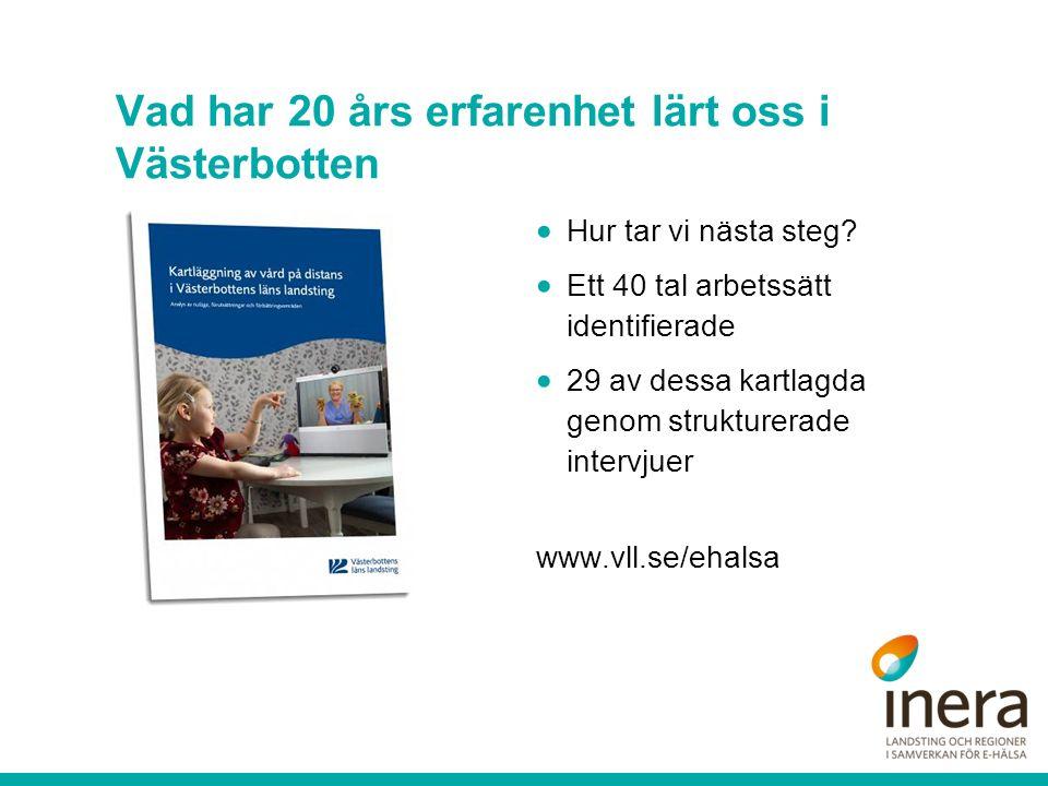  Hur tar vi nästa steg?  Ett 40 tal arbetssätt identifierade  29 av dessa kartlagda genom strukturerade intervjuer www.vll.se/ehalsa Vad har 20 års