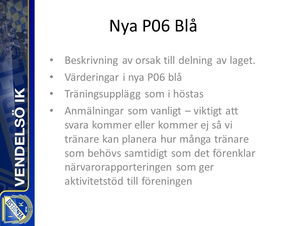 Nya P06 Blå Beskrivning av orsak till delning av laget.