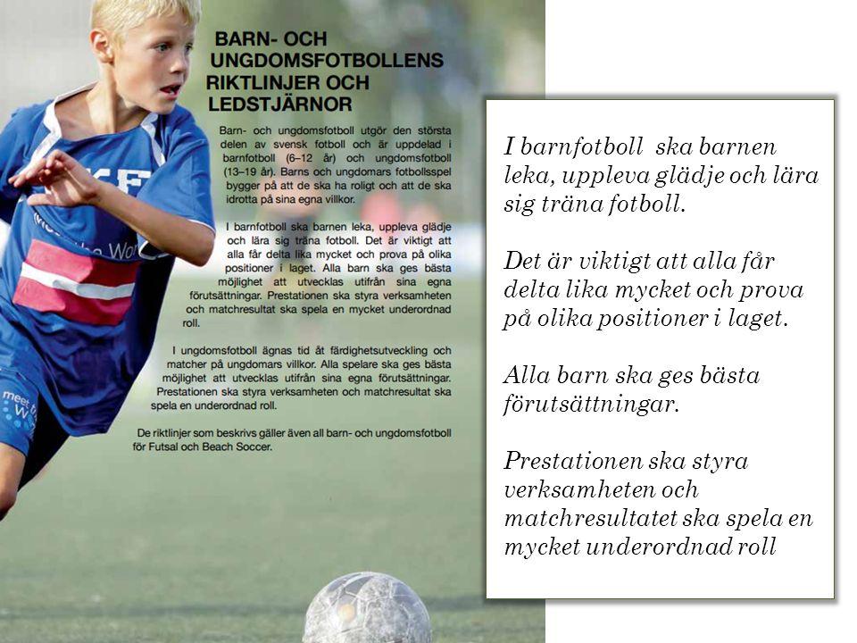 I barnfotboll ska barnen leka, uppleva glädje och lära sig träna fotboll.