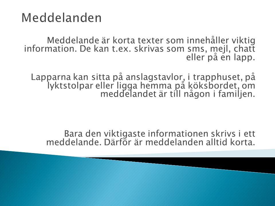Meddelande är korta texter som innehåller viktig information.