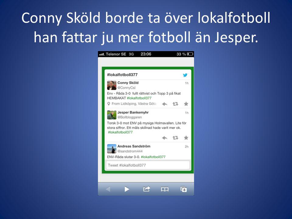 Conny Sköld borde ta över lokalfotboll han fattar ju mer fotboll än Jesper.
