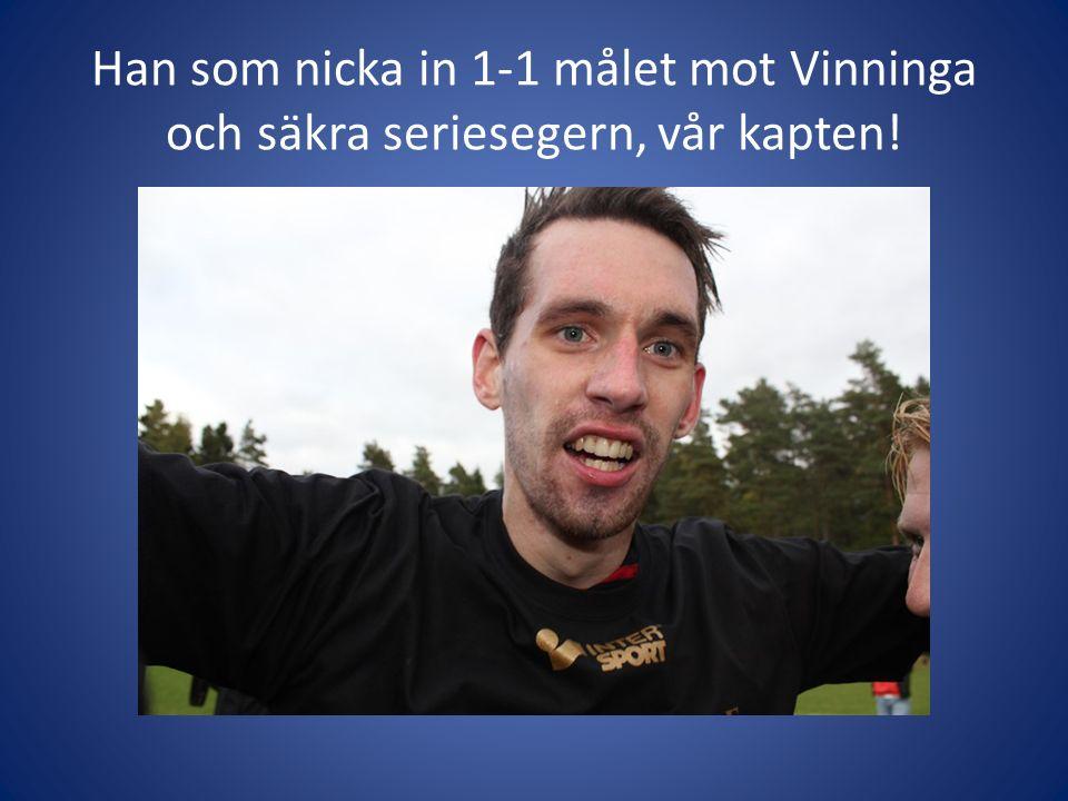 Han som nicka in 1-1 målet mot Vinninga och säkra seriesegern, vår kapten!