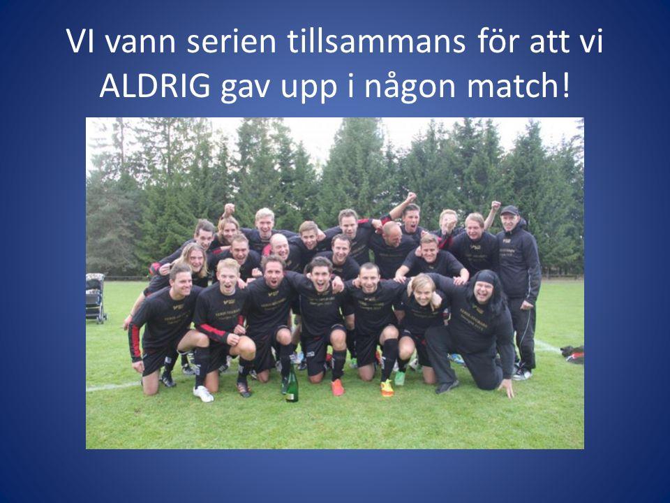 VI vann serien tillsammans för att vi ALDRIG gav upp i någon match!