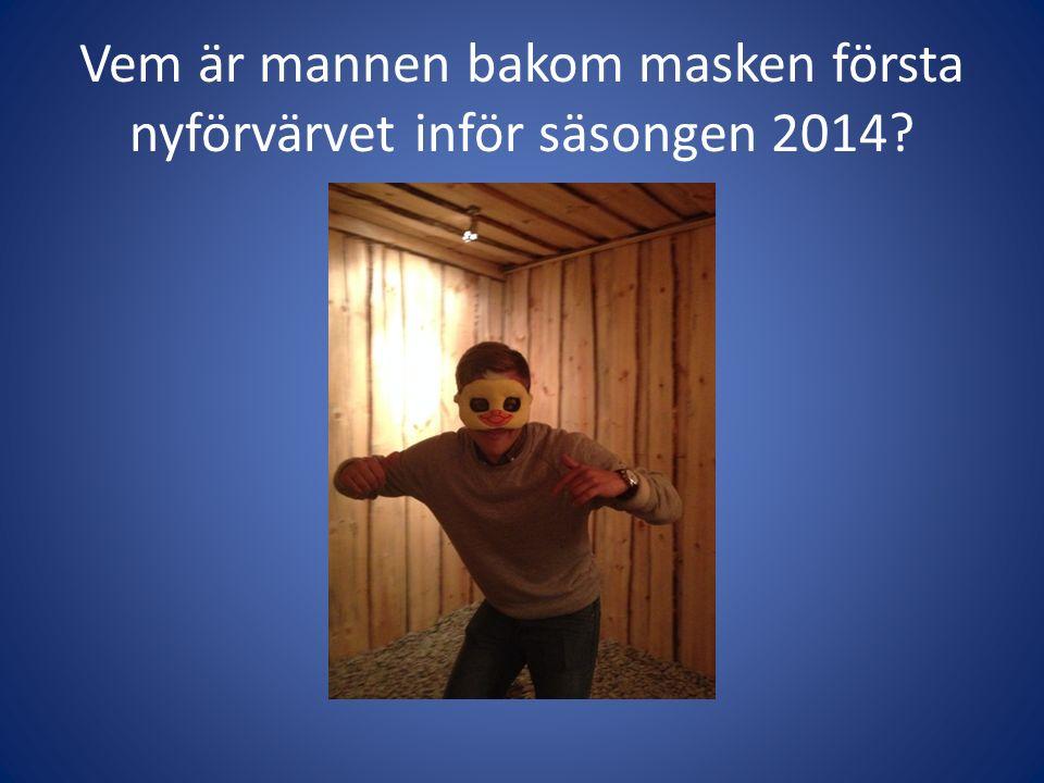 Vem är mannen bakom masken första nyförvärvet inför säsongen 2014?