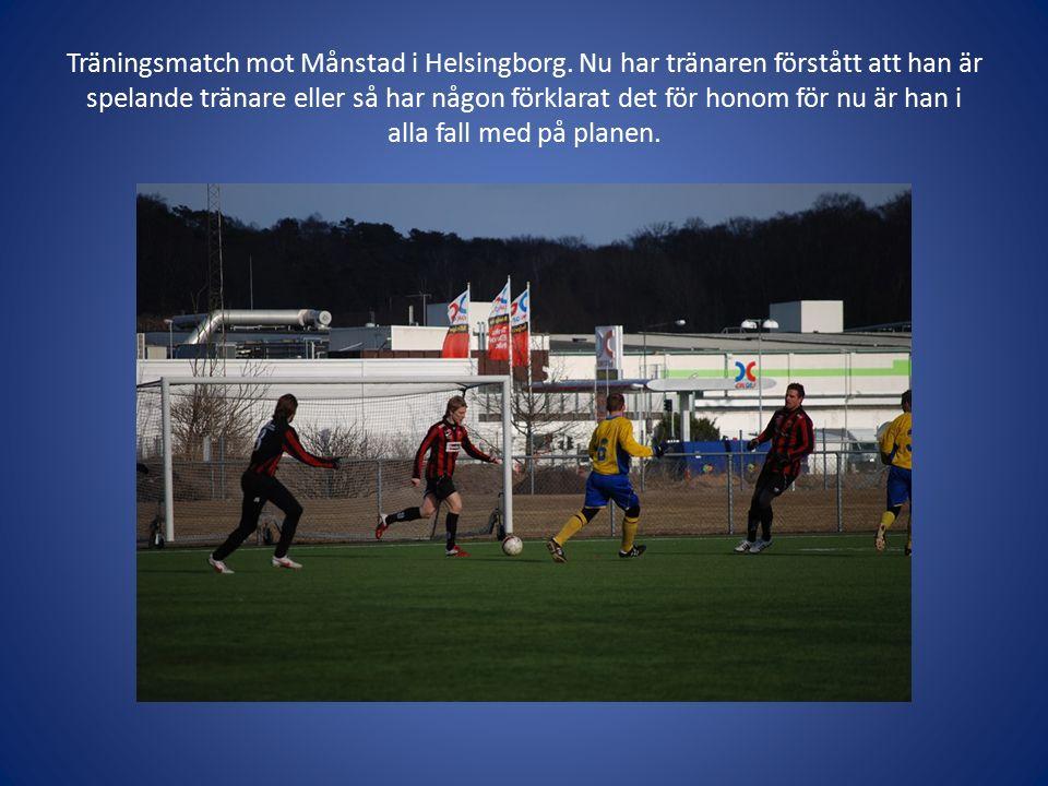 Träningsmatch mot Månstad i Helsingborg.