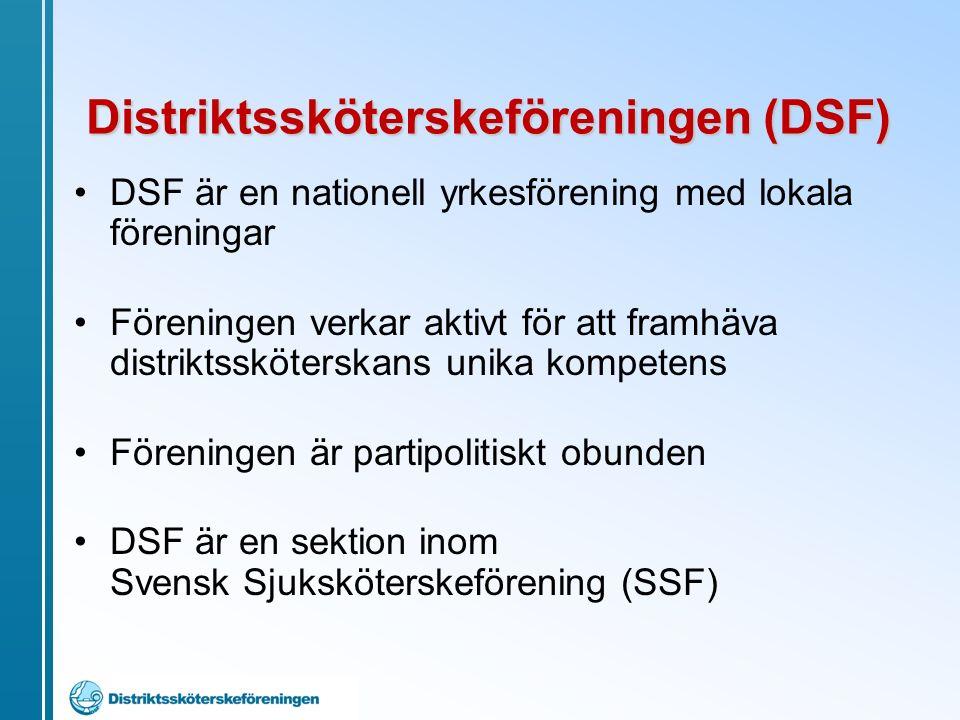 DSF är en nationell yrkesförening med lokala föreningar Föreningen verkar aktivt för att framhäva distriktssköterskans unika kompetens Föreningen är partipolitiskt obunden DSF är en sektion inom Svensk Sjuksköterskeförening (SSF) Distriktssköterskeföreningen (DSF)