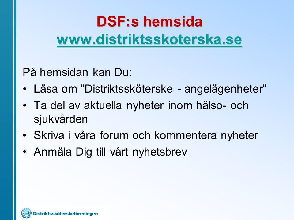 "DSF:s hemsida www.distriktsskoterska.se www.distriktsskoterska.se På hemsidan kan Du: Läsa om ""Distriktssköterske - angelägenheter"" Ta del av aktuella"
