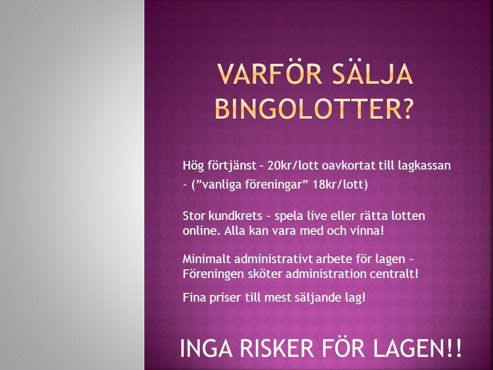 """INGA RISKER FÖR LAGEN!! Hög förtjänst – 20kr/lott oavkortat till lagkassan - (""""vanliga föreningar"""" 18kr/lott) Stor kundkrets – spela live eller rätta"""