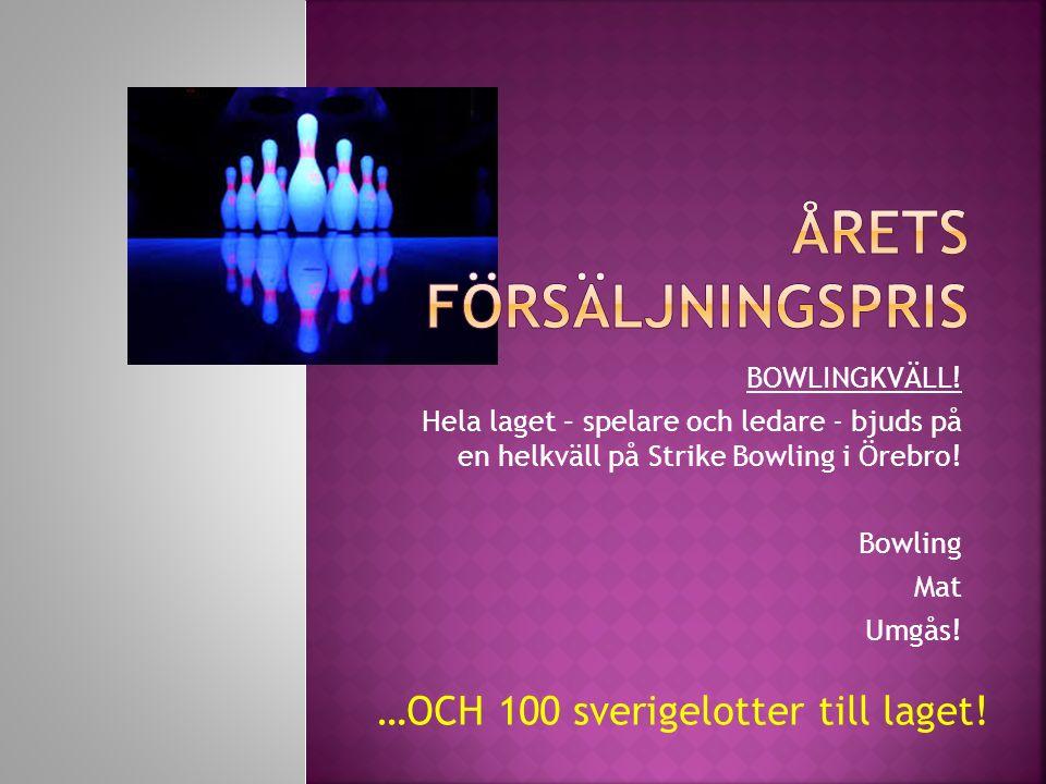 BOWLINGKVÄLL! Hela laget – spelare och ledare - bjuds på en helkväll på Strike Bowling i Örebro! Bowling Mat Umgås! …OCH 100 sverigelotter till laget!