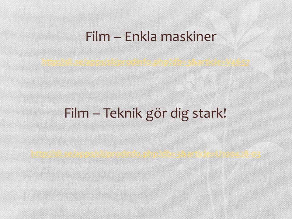 Film – Teknik gör dig stark! http://sli.se/apps/sli/prodinfo.php?db=3&article=V4657 http://sli.se/apps/sli/prodinfo.php?db=3&article=U100428-03 Film –