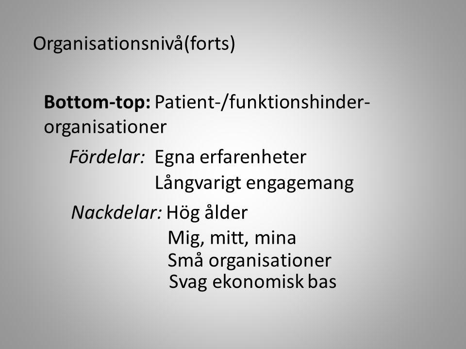 Organisationsnivå(forts) Bottom-top: Patient-/funktionshinder- organisationer Fördelar: Egna erfarenheter Långvarigt engagemang Nackdelar: Hög ålder M