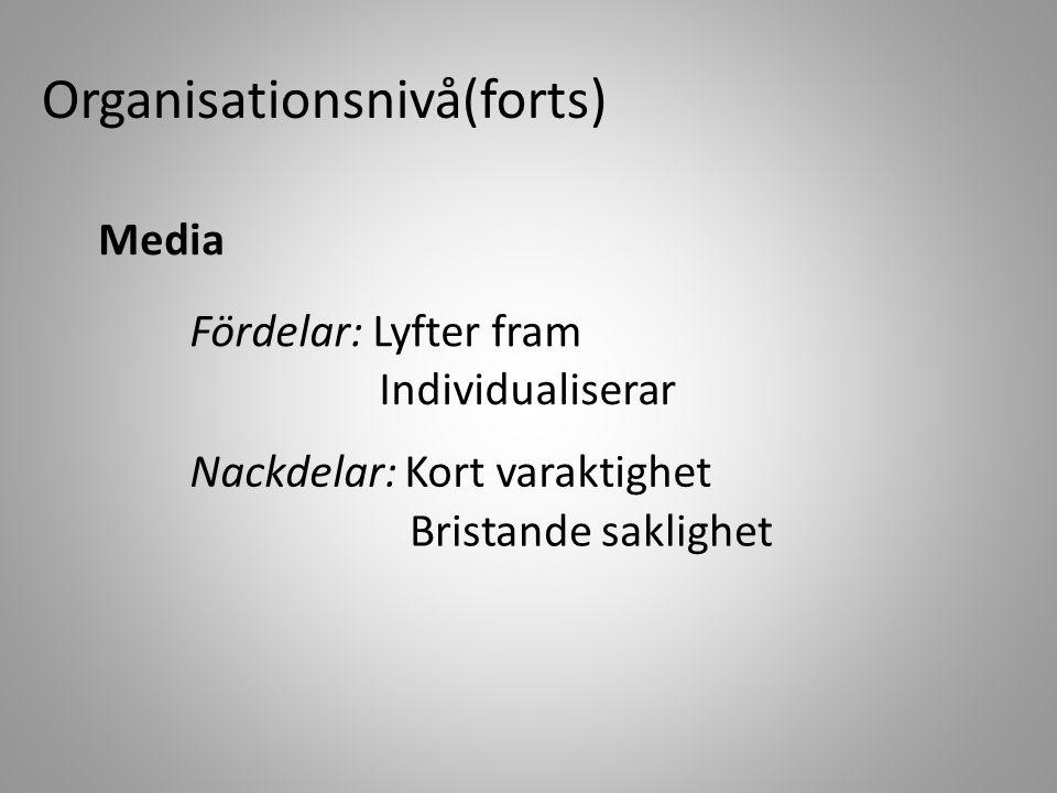 Organisationsnivå(forts) Media Fördelar: Lyfter fram Individualiserar Nackdelar: Kort varaktighet Bristande saklighet