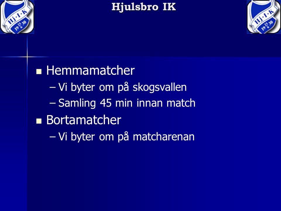 Hjulsbro IK Hemmamatcher – –Vi byter om på skogsvallen – –Samling 45 min innan match Bortamatcher – –Vi byter om på matcharenan