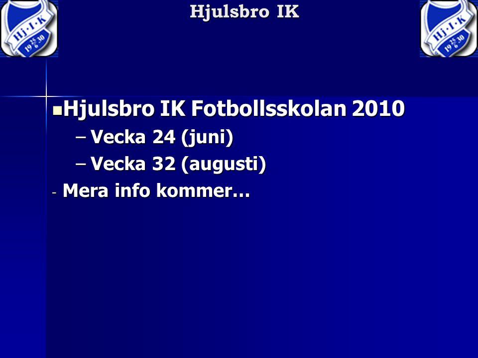 Hjulsbro IK Hjulsbro IK Fotbollsskolan 2010 Hjulsbro IK Fotbollsskolan 2010 –Vecka 24 (juni) –Vecka 32 (augusti) - Mera info kommer…