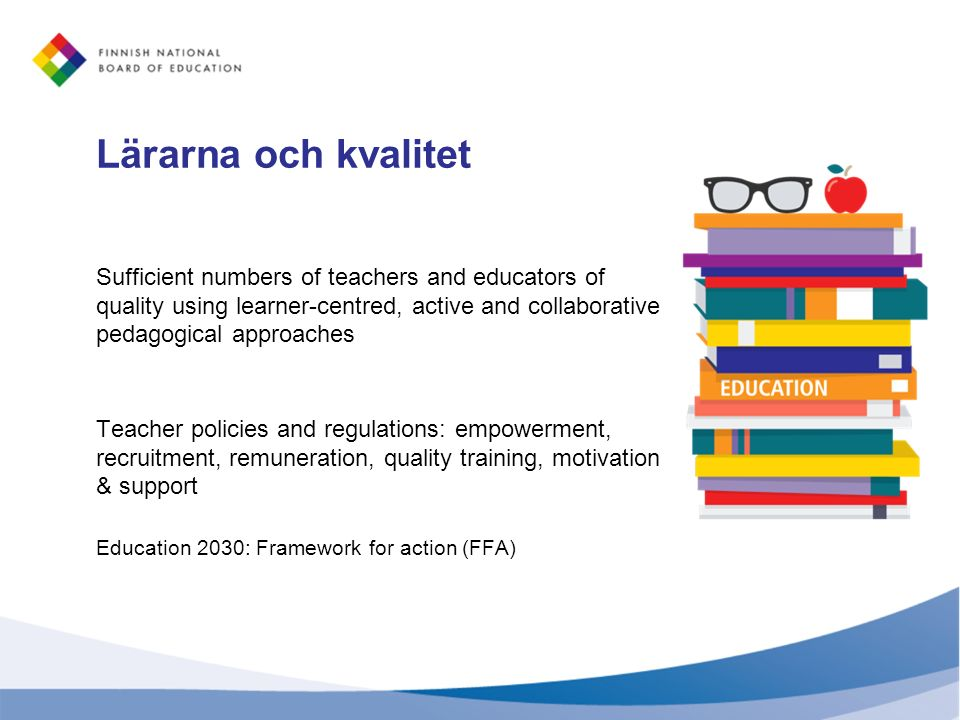 Lärarna och kvalitet Sufficient numbers of teachers and educators of quality using learner-centred, active and collaborative pedagogical approaches Te