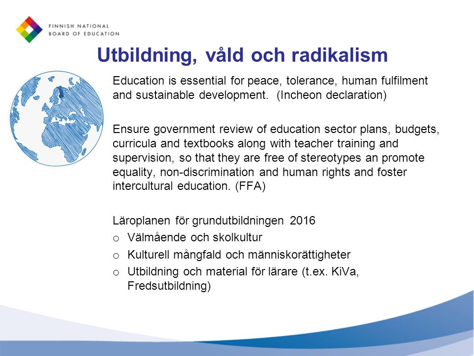 Utbildning, våld och radikalism Education is essential for peace, tolerance, human fulfilment and sustainable development.