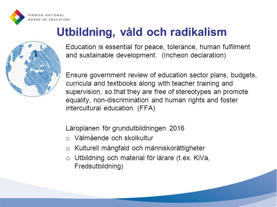 Utbildning, våld och radikalism Education is essential for peace, tolerance, human fulfilment and sustainable development. (Incheon declaration) Ensur