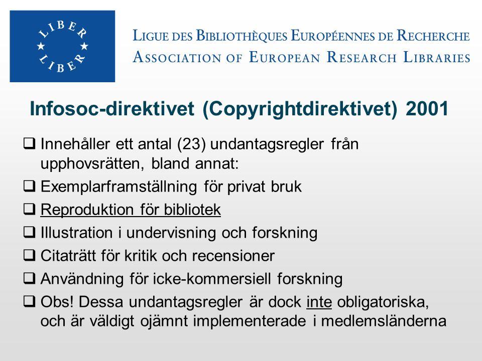 Infosoc-direktivet (Copyrightdirektivet) 2001  Innehåller ett antal (23) undantagsregler från upphovsrätten, bland annat:  Exemplarframställning för