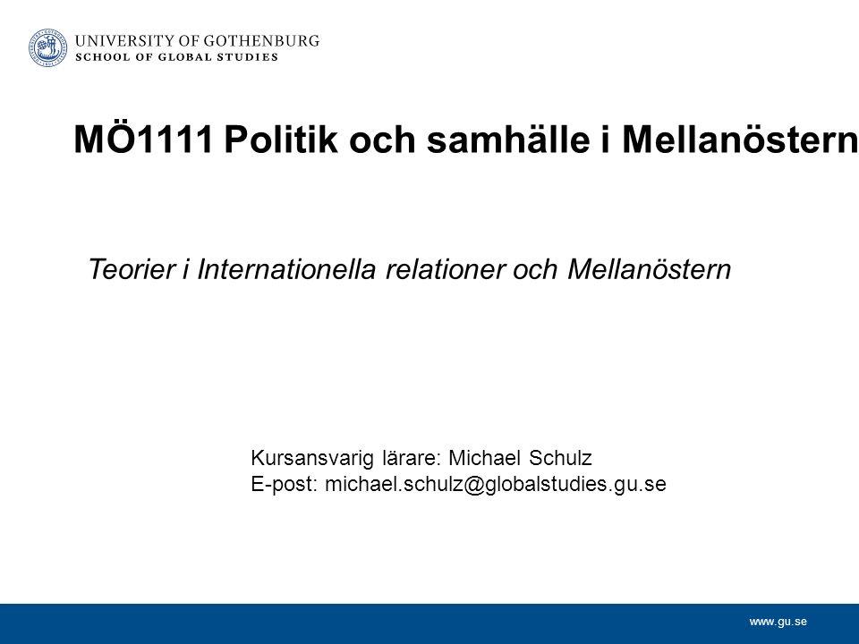 www.gu.se Teorier i Internationella relationer och Mellanöstern MÖ1111 Politik och samhälle i Mellanöstern Kursansvarig lärare: Michael Schulz E-post: michael.schulz@globalstudies.gu.se