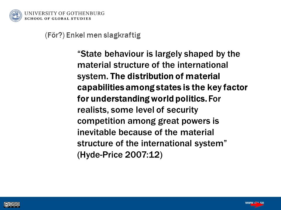 www.gu.se (För?) Enkel men slagkraftig State behaviour is largely shaped by the material structure of the international system.
