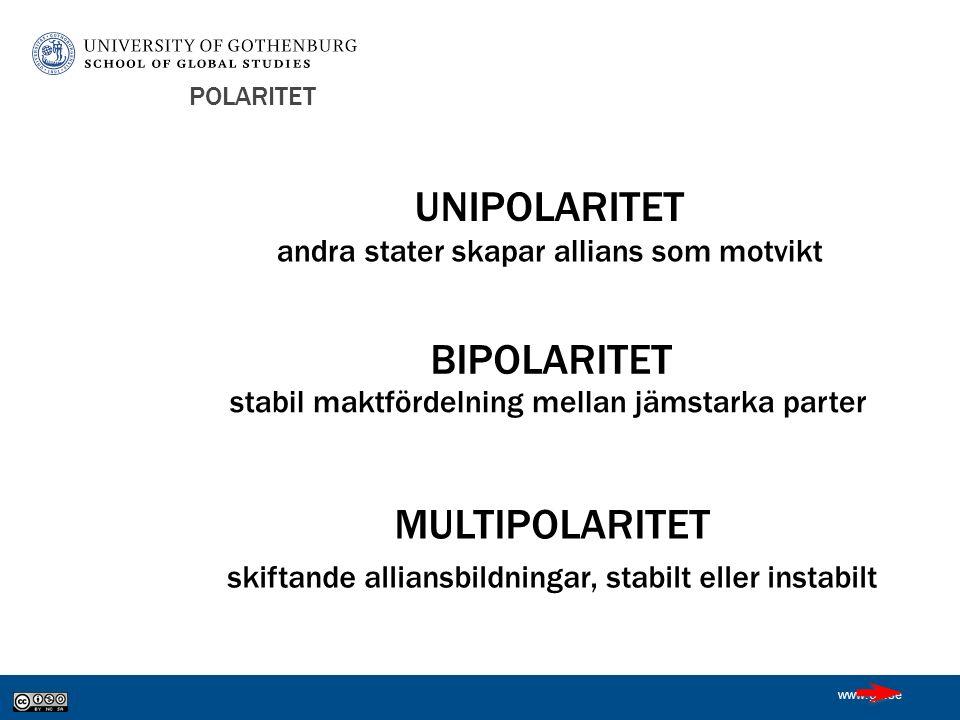 www.gu.se POLARITET UNIPOLARITET BIPOLARITET MULTIPOLARITET skiftande alliansbildningar, stabilt eller instabilt andra stater skapar allians som motvikt stabil maktfördelning mellan jämstarka parter