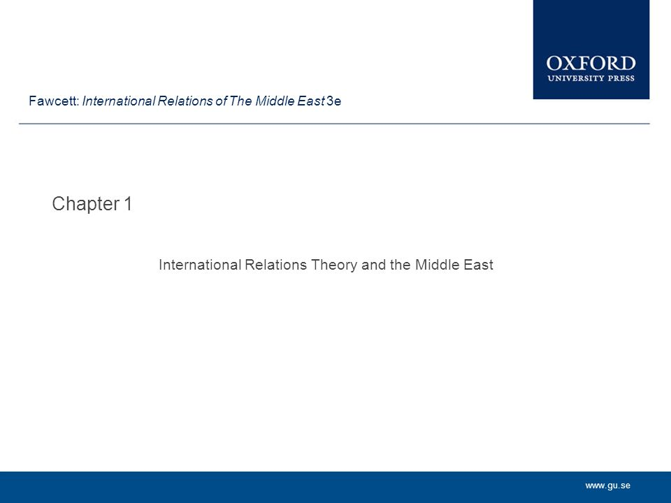 www.gu.se Chapter 1 International Relations Theory and the Middle East Fawcett: International Relations of The Middle East 3e