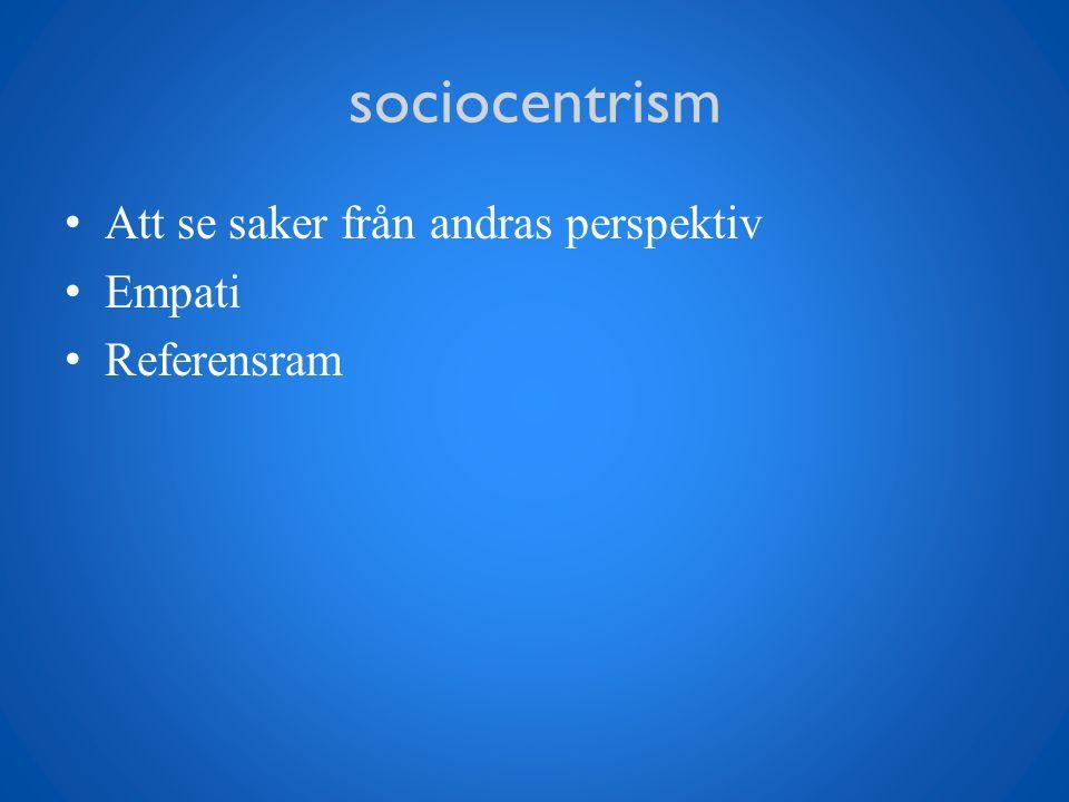 sociocentrism Att se saker från andras perspektiv Empati Referensram