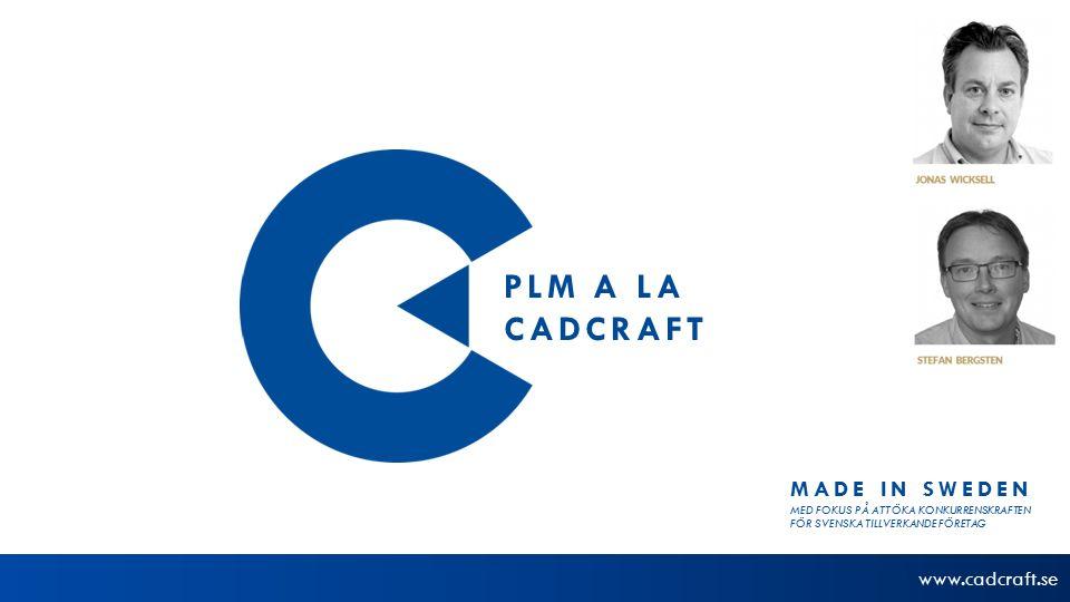 www.cadcraft.se PLM A LA CADCRAFT MADE IN SWEDEN MED FOKUS PÅ ATT ÖKA KONKURRENSKRAFTEN FÖR SVENSKA TILLVERKANDE FÖRETAG