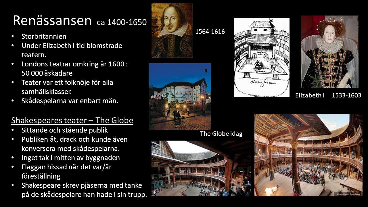 Renässansen ca 1400-1650 Storbritannien Under Elizabeth I tid blomstrade teatern.
