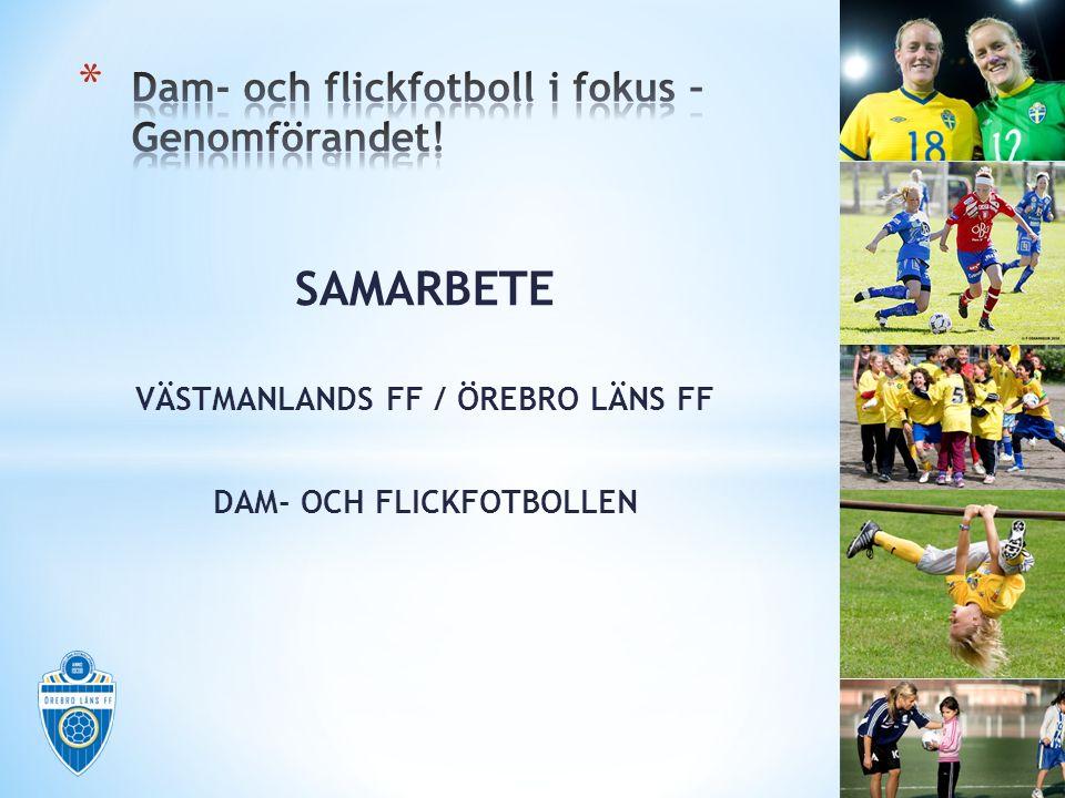 SAMARBETE VÄSTMANLANDS FF / ÖREBRO LÄNS FF DAM- OCH FLICKFOTBOLLEN
