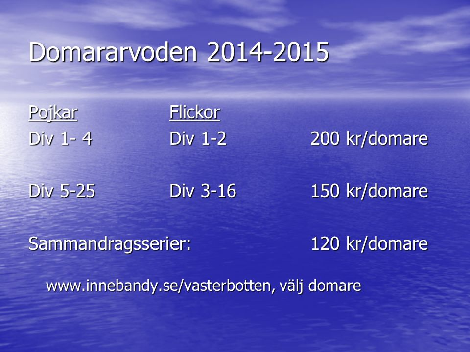 Domararvoden 2014-2015 PojkarFlickor Div 1- 4Div 1-2200 kr/domare Div 5-25Div 3-16150 kr/domare Sammandragsserier: 120 kr/domare www.innebandy.se/vast