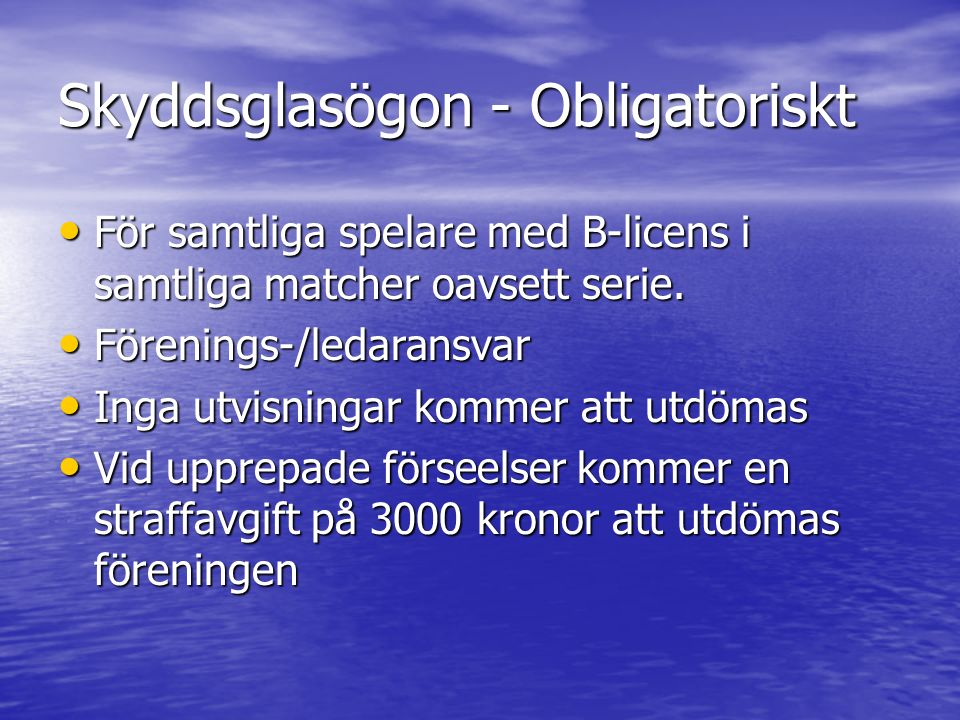 Skyddsglasögon - Obligatoriskt För samtliga spelare med B-licens i samtliga matcher oavsett serie. För samtliga spelare med B-licens i samtliga matche