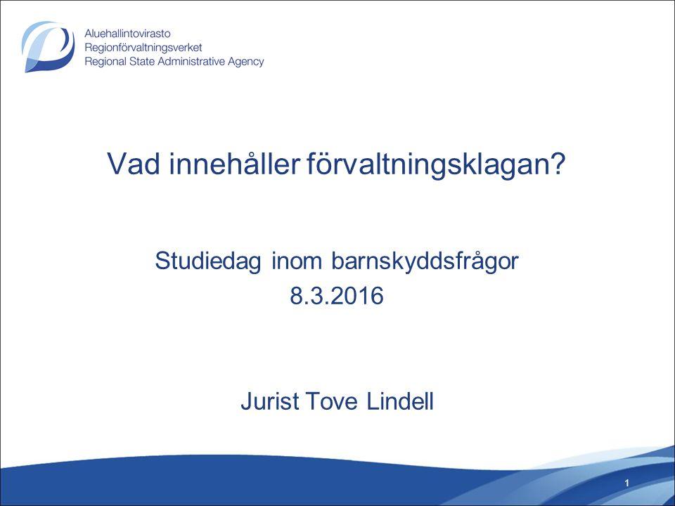 Vad innehåller förvaltningsklagan? Studiedag inom barnskyddsfrågor 8.3.2016 Jurist Tove Lindell 1