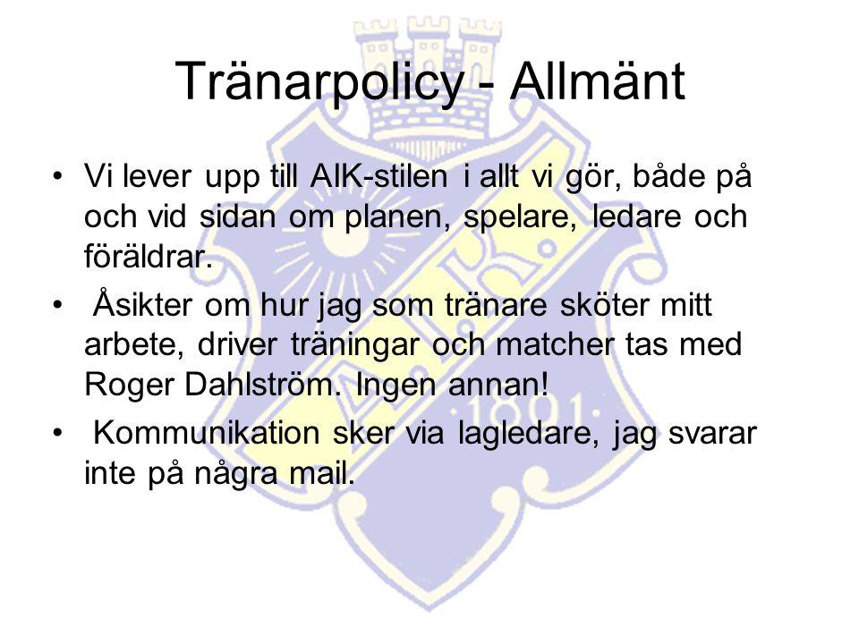 Tränarpolicy - Allmänt Vi lever upp till AIK-stilen i allt vi gör, både på och vid sidan om planen, spelare, ledare och föräldrar.