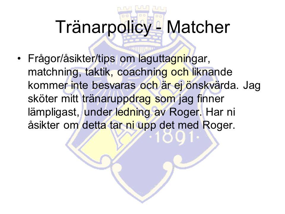 Tränarpolicy - Matcher Frågor/åsikter/tips om laguttagningar, matchning, taktik, coachning och liknande kommer inte besvaras och är ej önskvärda.